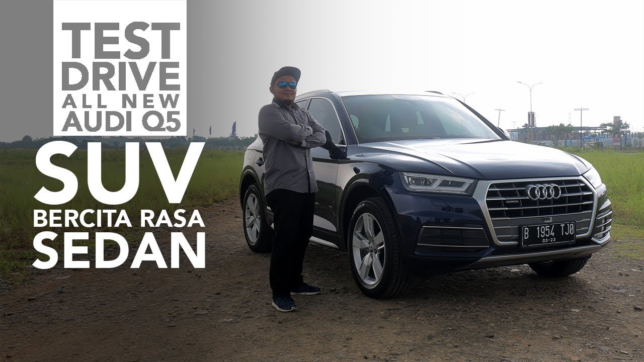 Test Drive All-new Audi Q5 2018, SUV dengan Cita Rasa Sedan